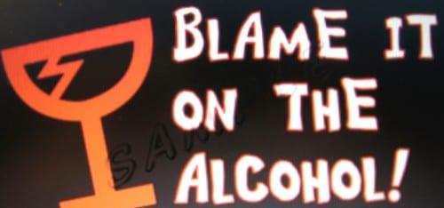 האלכוהול אשם!